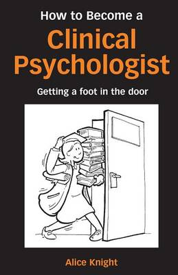 How to Become a Clinical Psychologist: Getting a Foot in the Door
