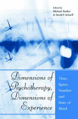 Dimensions of Psychotherapy, Dimensions of Experience: Time, Space, Number and State of Mind