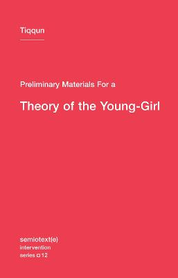 Preliminary Materials for a Theory of the Young-Girl: Volume 12
