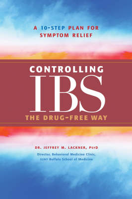 Controlling IBS the Drug-Free Way: 10 Step Plan for SymptomRelief