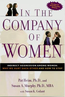 In the Company of Women: Indirect Aggression Among Women : Why We Hurt Each Other and How to Stop