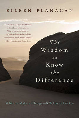 The Wisdom to Know the Difference: When to Make a Change-and When to Let Go