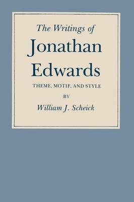 The Writings of Jonathan Edwards: Theme, Motif and Style