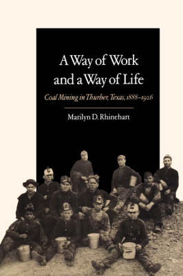 A Way of Work and a Way of Life: Coal Mining in Thurber, Texas, 1888-1926