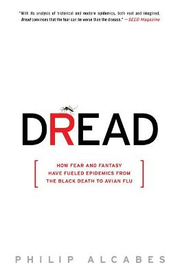 Dread: How Fear and Fantasy Have Fueled Epidemics from the Black Death to Avian Flu