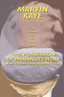 The Possession of Immanuel Wolf: And Other Improbable Tales