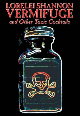 Vermifuge: And Other Toxic Cocktails