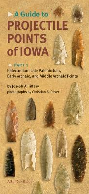 A Guide to Projectile Points of Iowa Pt.1; Paleoindian, Late Paleoindian, Early Archaic, and Middle Archaic Points