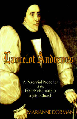Lancelot Andrewes: A Perennial Preacher of the Post-Reformation English Church