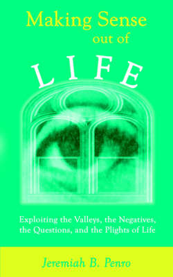 Making Sense Out of Life: Exploiting the Valleys, the Negatives, the Questions, and the Plights of Life