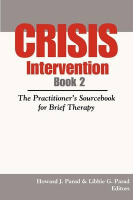 Crisis Intervention Book 2: The Practitioner's Sourcebook for Brief Therapy