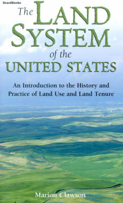 The Land System of the United States: An Introduction to the History and Practice of Land Use and Land Tenure