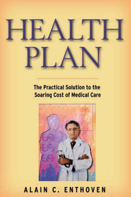 Health Plan: The Practical Solution to the Soaring Cost of Medical Care