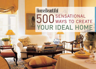 500 Sensational Ways to Create Your Ideal Home