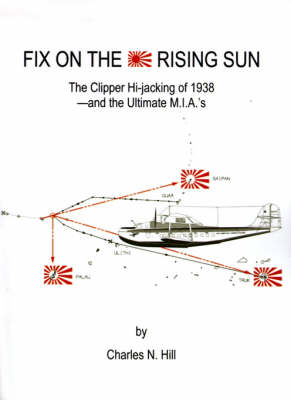 Fix on the Rising Sun: The Clipper Hi-jacking of 1938--And the Ultimate M.I.A.'s