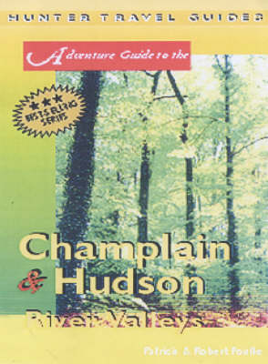 Adventure Guide to the Champlain and Hudson River Valleys: Including the Green Mountains, Adirondacks, Catskills and Berkshires