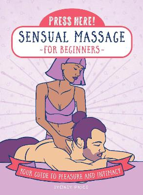 Press Here! Sensual Massage for Beginners: Your Guide to Pleasure and Intimacy