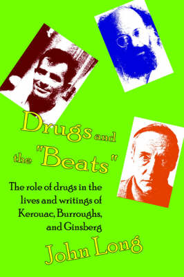 Drugs and the 'Beats': The Role of Drugs in the Lives and Writings of Kerouac, Burroughs and Ginsberg