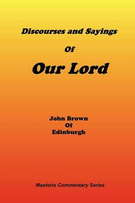 Discourses & Sayings of Our Lord, Volume 2 of 2