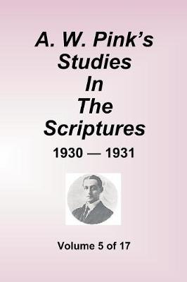 A.W. Pink''s Studies In The Scriptures - 1930-31, Volume 5 of 17