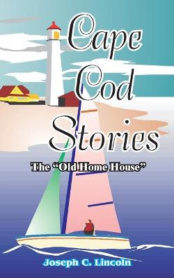 "Cape Cod Stories: Or the ""Old Home House"""