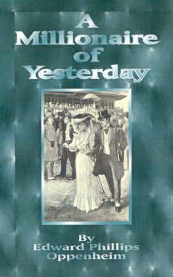 A Millionaire of Yesterday: The Works of E. Phillips Oppenheim
