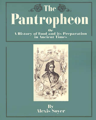 The Pantropheon: Or a History of Food and Its Preparation in Ancient Times