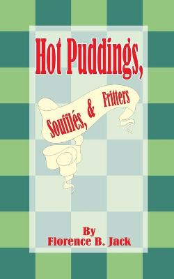Hot Puddings, Souffles, & Fritters