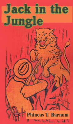 Jack in the Jungle: Perilous Adventures Among Wild Men, Showing How Wild Beasts Are Captured and Menageries Are Made