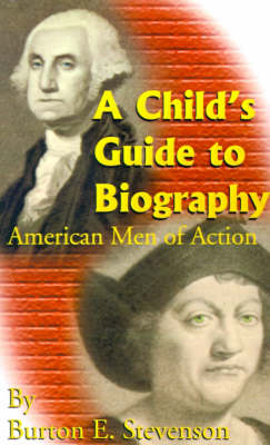 A Child's Guide to Biography: American Men of Action