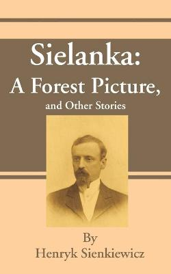 Sielanka: A Forest Picture, and Other Stories