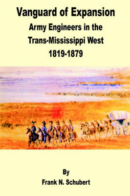 Vanguard of Expansion: Army Engineers in the Trans-Mississippi West 1819 - 1879