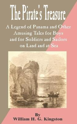 Pirate's Treasure: A Legend of Panama and Other Amusing Tales for Boys and for Soldiers and Sailors on Land and at Sea, The