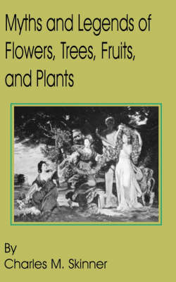 Myths and Legends of Flowers, Trees, Fruits, and Plants