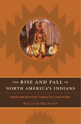 The Rise and Fall of North American Indians: From Prehistory Through Geronimo