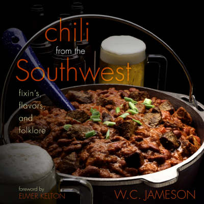 Chili From the Southwest: Fixin's, Flavors, and Folklore