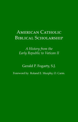 American Catholic Biblical Scholarship: A History from the Early Republic to Vatican II
