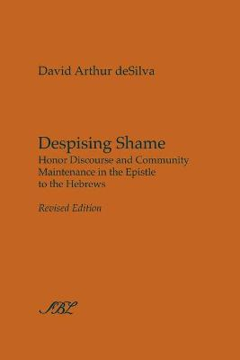 Despising Shame: Honor Discourse and Community Maintenance in the Epistle to the Hebrews