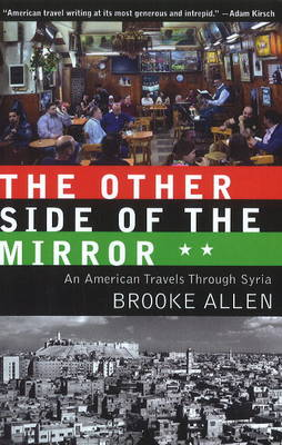 Other Side of the Mirror: An American Travels Through Syria