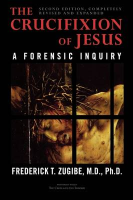 The Crucifixion of Jesus, Completely Revised and Expanded: A Forensic Inquiry