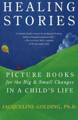 Healing Stories: Picture Books for the Big and Small Changes in a Child's Life
