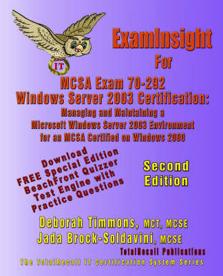 ExamInsight For MCSA Exam 70-292 Windows Server 2003 Certification: Managing and Maintaining a Microsoft Windows Server 2003 Environment for an MCSA Certified on Windows 2000 (With Download Exam) Second Edition