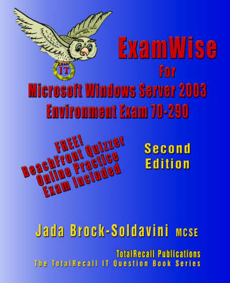 ExamWise For MCP/MSCE Exam 70-290 Windows Server 2003 Certification: Managing and Maintaining a Microsoft Windows Server 2003 Environment