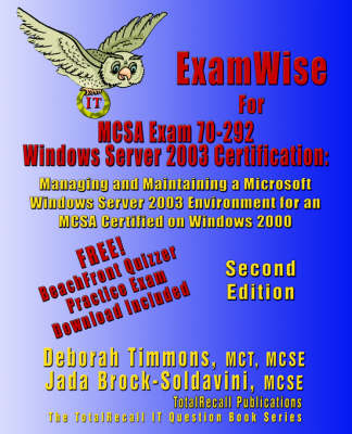 ExamWise For MCP/MCSE Exam 70-292 Windows Server 2003 Certification: Managing and Maintaining a Microsoft Windows Server 2003 Environment for an MCSA Certified on Windows 2000 (With Download Exam) Second Edition