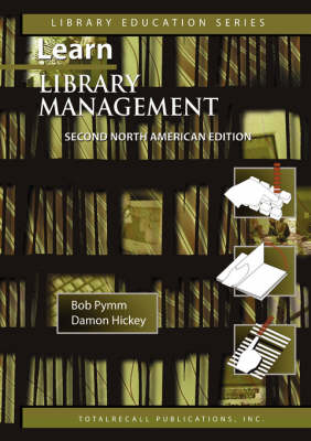 Learn Library Management A Practical Study Guide for New or Busy Managers in Libraries and Other Information Agencies Second North American Edition (c)2007 (Library Education Series)
