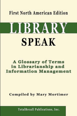 LibrarySpeak: A Glossary of Terms in Librarianship and Information Management, First North American Edition