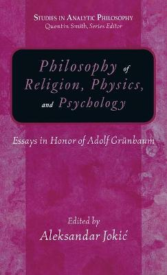 Philosophy of Religion, Physics, And Psychology: Essays in Honor of Adolph Grunbaum