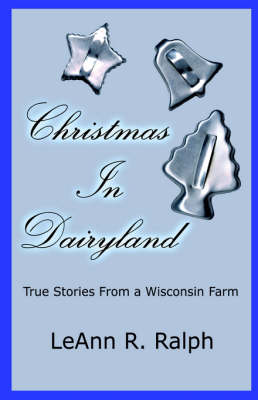 Christmas in Dairyland: True Stories from a Wisconsin Farm: True Stories from a Wisconsin Farm