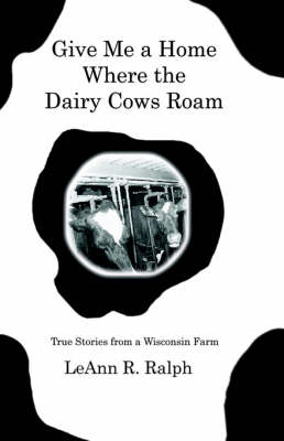 Give Me a Home Where the Dairy Cows Roam: True Stories from a Wisconsin Farm