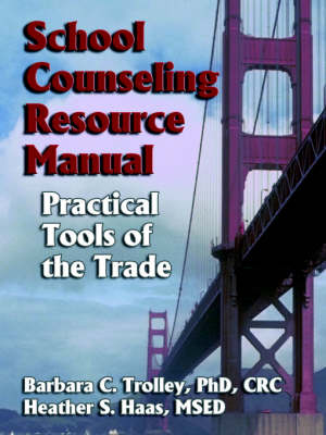 School Counseling Resource Manual: Practical Tools of the Trade